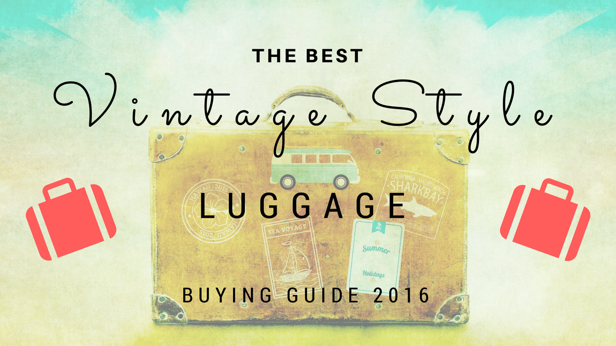 Best Vintage Style Luggage – Buying Guide